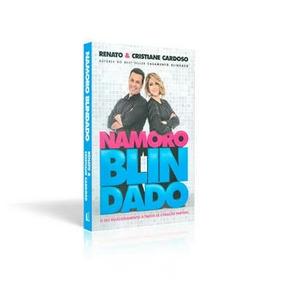 Namoro Blindado Livro Renato E Cristiane Cardoso Frete 10