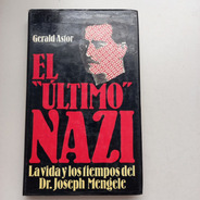 El Ultimo Nazi La Vida Y Los Tiempos Del Dr. Joseph Mengele