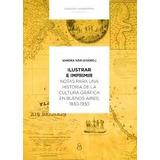 Ilustrar E Imprimir. Una Historia De La Cultura Gráfica En B