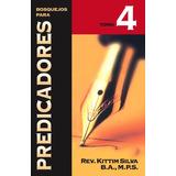 Bosquejos Para Predicadores Tomo 4 - Kittim Silva