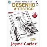 Curso Prático De Desenho Artístico - Jayme Cortez