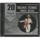 Cd 20 Super Sucessos Boleros Eternos - Grandes Sucessos(novo