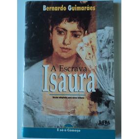Livro-a Escrava Isaura:bernardo Guimarães:é Só O Começo