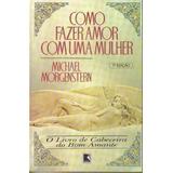 Livro Como Fazer Amor Com Uma Mulher Michael Morgenstern