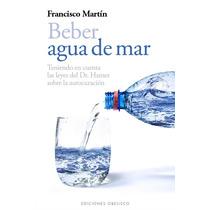 Beber Agua Del Mar; Francisco Martin Envío Gratis