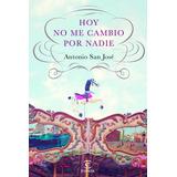 Hoy No Me Cambio Por Nadie; Antonio San José Pé Envío Gratis