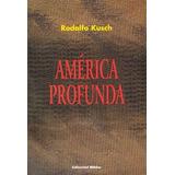 América Profunda- Kusch- Biblos- Nuevo