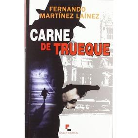 Carne De Trueque; Fernando Martinez Lainez