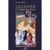 Livro Gulistan - O Jardim Das Rosas