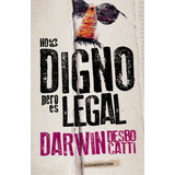 No Es Digno, Pero Es Legal - Darwin Desbocatti