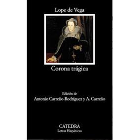 Corona Trágica : Vida Y Muerte De La Serenísima Reina De Es