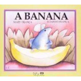 Livro A Banana Mary França E Eliardo França