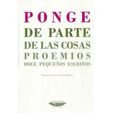 Francis Ponge. De Parte De Las Cosas. Bilingüe