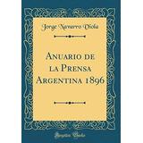 Libro : Anuario De La Prensa Argentina 1896 (classic Repr...
