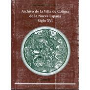 Archivo De La Villa De Colima De La Nueva España Siglo Xvi T