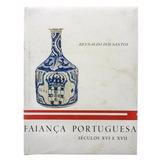 Faiança Portuguesa - Séculos Xvi E Xvii Reynaldo Dos Santos