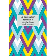 La Persuasión Femenina, Meg Wolitzer, Alba