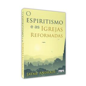 Livro - Espiritismo E As Igrejas Reformadas