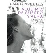 Alquimia De Cuerpo Y Alma - Male Ramos Mejia - Libro Planeta