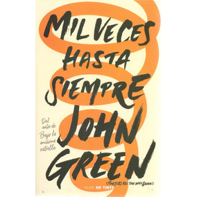 Libro: Mil Veces Hasta Siempre ( John Green)