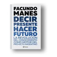 Decir Presente. Hacer Futuro - Facundo Manes