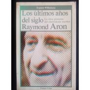 Los Últimos Años Del Siglo, Raymond Aron. Espasa, 1985