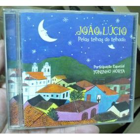 Cd - Joao Lucio - Pelas Telhas Do Telhado C/ Toninho Horta