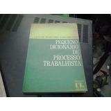 Pequeno Dicionario De Processo Trabalhista
