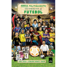 Guia Politicamente Incorreto Do Futebol - Edição