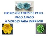 Flores Gigantes De Papel Paso A Paso- 6 Moldes