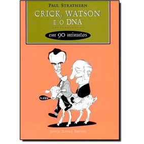 Crick, Watson E O Dna Em 90 Minutos - Coleção Cientistas E