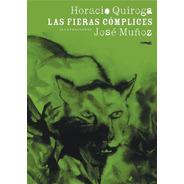 Las Fieras Cómplices - Horacio Quiroga - Oferta Zorro Rojo