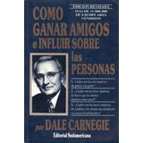 Como Ganar Amigos E Influir Sobre Las Personas - Carnegie D.