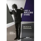 Like A Rolling Stone Bob Dylan Na Encruzilhada De Greil Marc