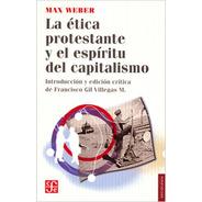 Ética Protestante Y El Espíritu Del Capitalismo, Weber, Fce