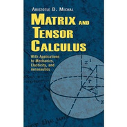 Matrix And Tensor Calculus: With Applications To Mechanics,