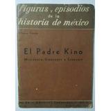 El Padre Kino. Misionero Itinerante Y Ecuestre, A. Trueba