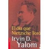 Libro El Dia Que Nietzsche Lloro De Irvin D. Yalom