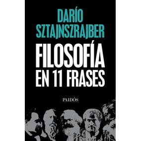 La Filosofia En Once Frases - Dario Gabriel Sztajnszrajber