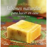 Jabones Naturales Para Hacer En Casa (con Aceite De Oliva)
