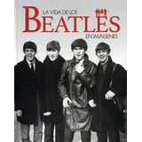 The Beatles - La Vida De Los ... En Imágenes - Libro