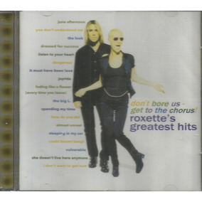 Cd - Roxette - Dont Bore Us Get To The Chorus- Grestest Hits