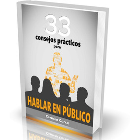 33 Consejos Práctico Para Hablar En Público - Carmen Corral