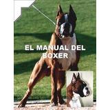 Manual Del Boxer, Adiestramiento Y Mucho Mas...