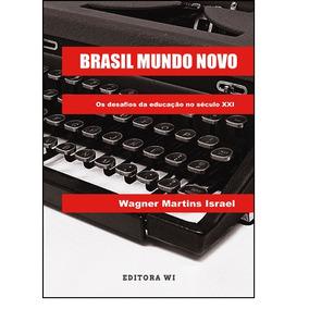 Brasil Mundo Novo: Os Desafios Da Educação No Século Xxi