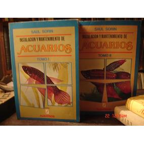 Acuarios - Instalacion Y Mantenimiento - Saul Sorin- 2 Tomos