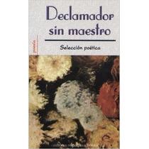 Declamador Sin Maestro/poetry Reading Out Loud: Seleccion Po