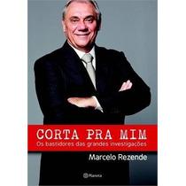 Livro: Corta Pra Mim - Marcelo Rezende