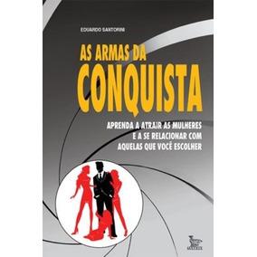 Livro As Armas Da Conquista - Como Conquistar Mulheres, ;