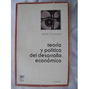 Teoria Y Politica Del Desarrollo Economico. C. Furtado. $190